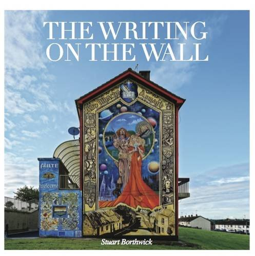 9781908457271: The Writing on the Wall: A Visual History of Northern Ireland's Troubles 2015