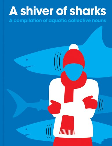 9781908473011: A Shiver of Sharks: A Compilation of Aquatic Collective Nouns