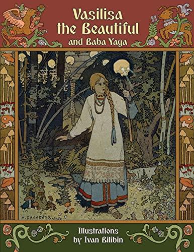 Vasilisa the Beautiful and Baba Yaga (Illustrated): Afanasyev, Alexander; Bilibin,