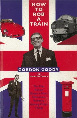 How to Rob a Train: The Man: Gordon Goody