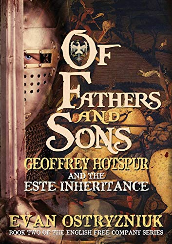 Of Fathers and Sons: Geoffrey Hotspur and the Este Inheritance (English Free Company): Ostryzniuk, ...