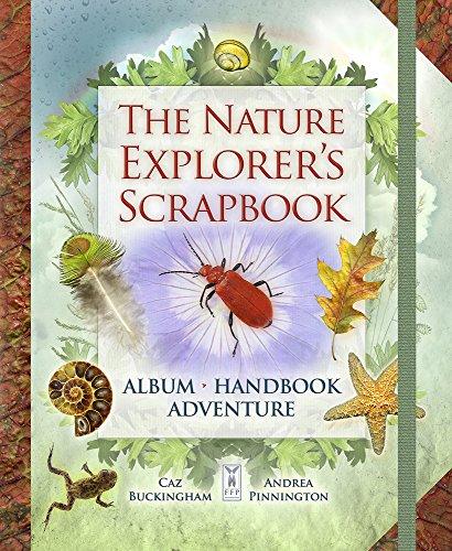The Nature Explorer's Scrapbook: Buckingham, Caz, Pinnington, Andrea
