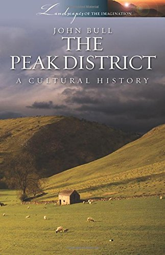 The Peak District: A Cultural History (Landscapes of the Imagination): Bull, John