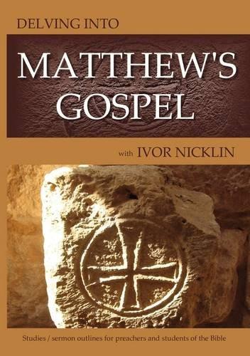 Delving into Matthew's Gospel: Ten Studies/Sermon Outlines: Nicklin, Ivor