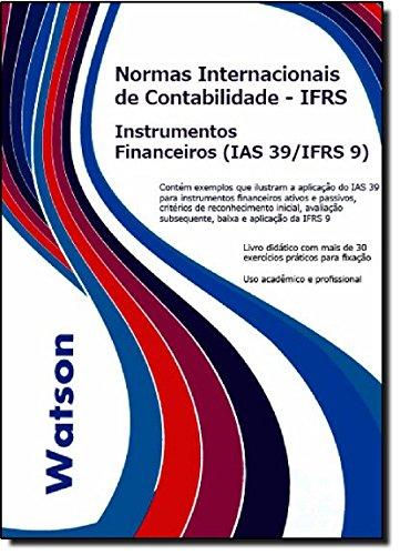 9781908514110: IFRS - Instrumentos Financeiros (IAS 39 / IFRS 9): Contem Exemplos Que Ilustram a Aplicacao Da IAS 39 Para Instrumentos Financeiros Ativos E Passivos, ... E Aplicacao Da IFRS 9. (Portuguese Edition)