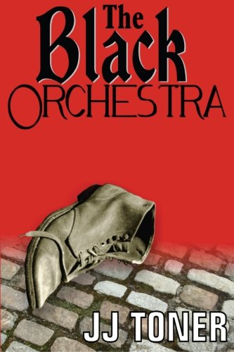 The Black Orchestra: A WW2 spy thriller (Volume 1): Toner, JJ