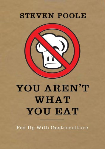 9781908526113: You Aren't What You Eat: Fed Up with Gastroculture