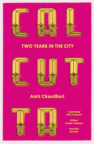 Calcutta: Two Years in the City: Amit Chaudhuri