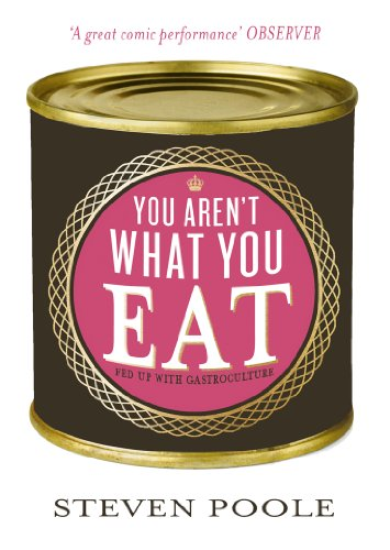 You Aren't What You Eat: Fed Up with Gastroculture: Poole, Steven