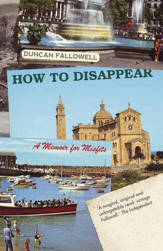 How to Disappear: A Memoir for Misfits: Duncan Fallowell