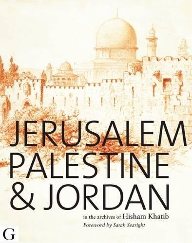 9781908531094: Jerusalem, Palestine & Jordan: In the Archives of Hisham Khatib