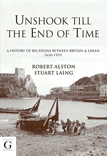 9781908531766: Unshook Till the End of Time: A History of Relations Between Britain & Oman 1650 - 1970