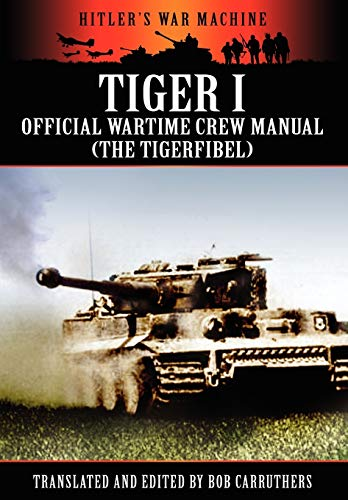 9781908538055: Tiger I - Official Wartime Crew Manual (the Tigerfibel) (Hitler's War Machine)