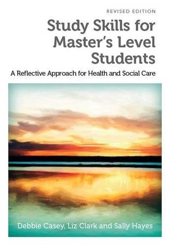 Study Skills for Masters Level Students, revised: Debbie Casey and