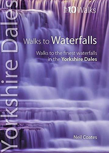 9781908632111: Walks to Waterfalls: Walks to the Best Waterfalls in the Yorkshire Dales (Yorkshire Dales: Top 10 Walks)