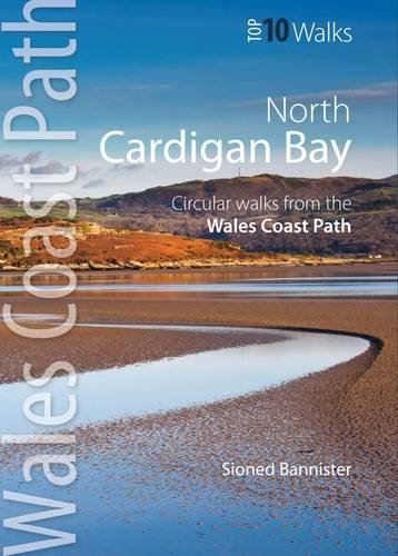 Cardigan Bay North: Circular Walks from the Wales Coast Path (Wales Coast Path Top 10 Walks): ...