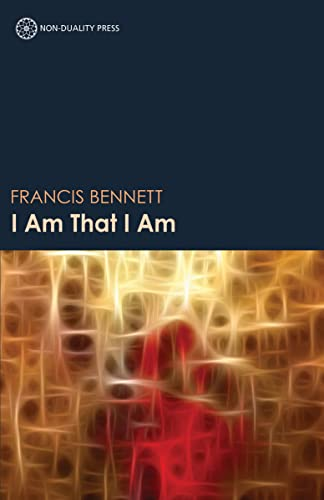 I Am That I Am: Discovering the Love, Peace, Joy and Stability of the True Self: Bennett, Francis ...