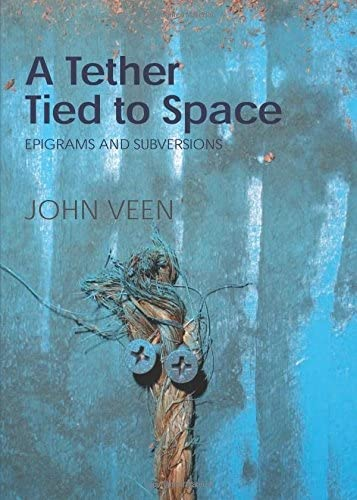 9781908664389: A Tether Tied to Space: Epigrams and Subversions