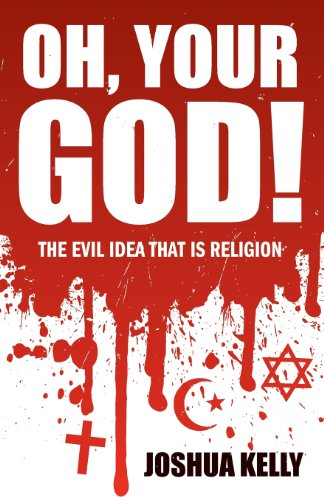 9781908675057: Oh, Your god!: The Evil Idea That is Religion