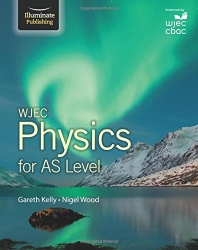 WJEC Physics for AS Level: Student Book: Kelly, Gareth; Wood, Nigel