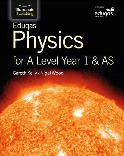 Eduqas Physics for A Level Year 1 & AS: Student Book: Kelly, Gareth; Wood, Nigel