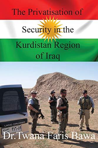 The Privatisation of Secuirity in the Kurdish Region of Iraq: Bawa, Twana Faris