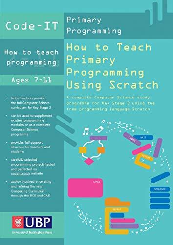 9781908684530: How to Teach Primary Programming Using Scratch: Teacher's Handbook: A Complete KS2 Computer Science Study Programme (Code-IT Primary Programming)