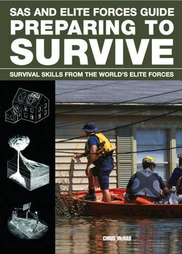Preparing to Survive: Being Ready for When Disaster Strikes (SAS and Elite Forces Guide): Chris ...