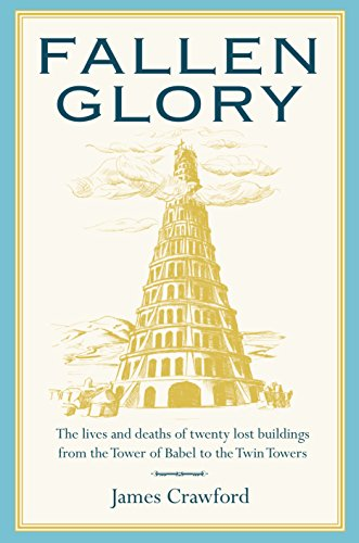 Fallen Glory: The Lives and Deaths of Twenty Lost Buildings from the Tower of Babel to the Twin ...