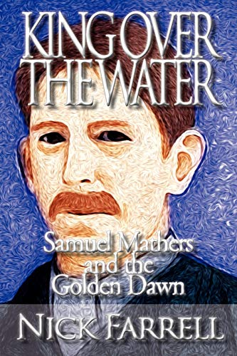 9781908705013: King Over the Water - Samuel Mathers and the Golden Dawn