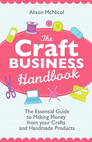 9781908707017: The Craft Business Handbook: The Essential Guide to Making Money from Your Crafts and Handmade Products