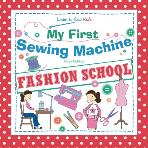 9781908707055: My First Sewing Machine - FASHION SCHOOL. Learn To Sew: Kids
