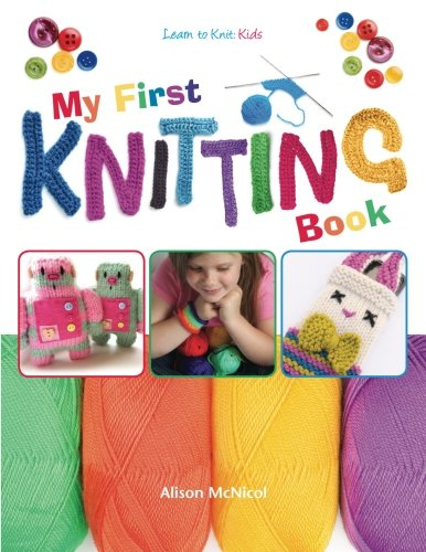 9781908707109: My First Knitting Book: Learn To Knit: Kids