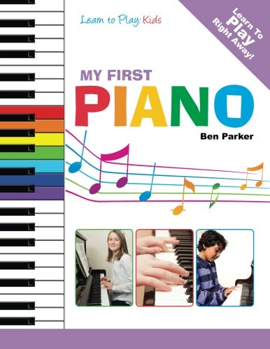 My First Piano: Learn To Play: Kids: Ben Parker