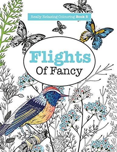 9781908707482: Really RELAXING Colouring Book 5: Flights Of Fancy: A Winged Journey Through Pattern and Colour