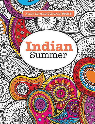 Really RELAXING Colouring Book 6: Indian Summer: Elizabeth James