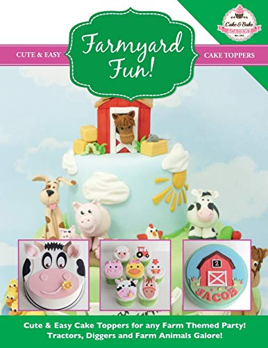 Farmyard Fun!: Cute & Easy Cake Toppers for any Farm Themed Party! Tractors, Diggers and Farm ...