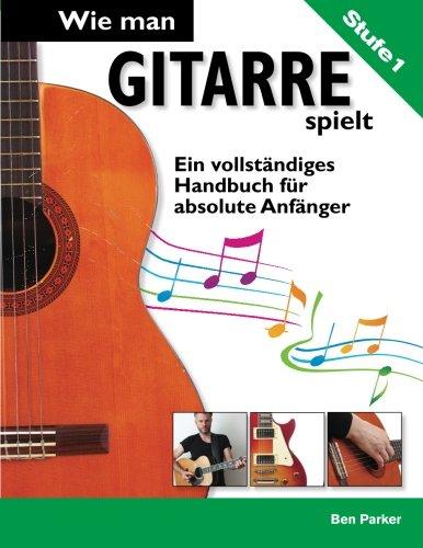 9781908707796: Wie man Gitarre spielt - Ein vollst�ndiges Handbuch f�r absolute Anf�nger