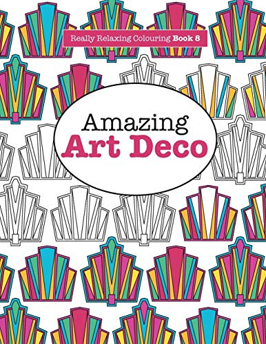 9781908707932: Really RELAXING Colouring Book 8: Amazing Art Deco: Volume 8 (Really RELAXING Colouring Books)