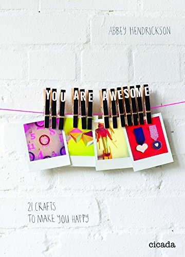 9781908714008: You Are Awesome: 21 Crafts to Make You Happy