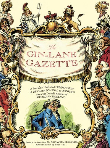 9781908717757: The Gin Lane Gazette: A Profusely Illustrated Compendium of Devilish Scandal and Oddities from the Darkest Recesses of Georgian England
