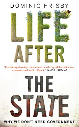 9781908717894: Life After the State: Why We Don't Need Government