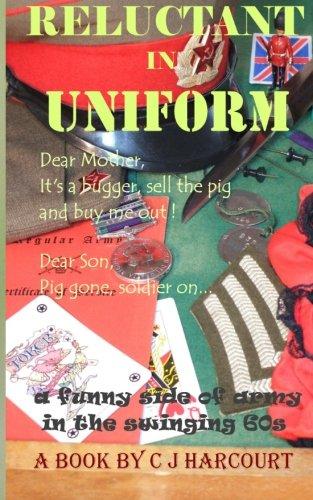 Reluctant in Uniform: Pig Gone, Soldier on: C J Harcourt