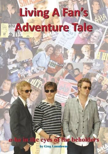 9781908724380: Living a Fan's Adventure Tale: A-Ha in the Eyes of the Beholders