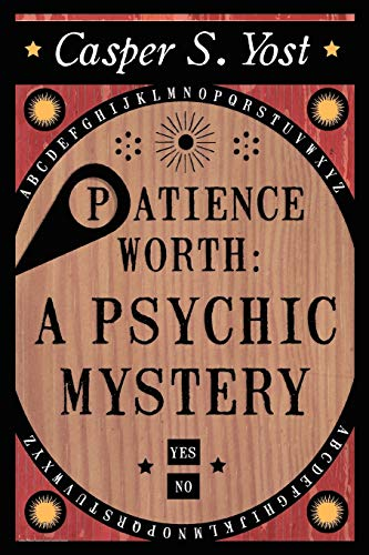 9781908733061: Patience Worth: A Psychic Mystery