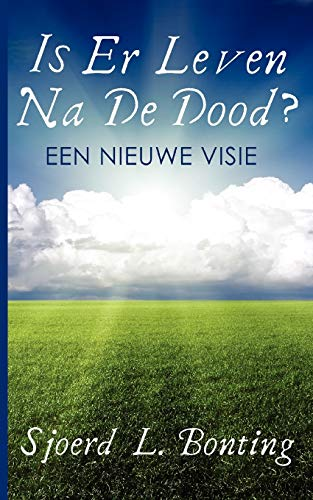 Is Er Leven Na De Dood?: Een Nieuwe Visie: Sjoerd L. Bonting