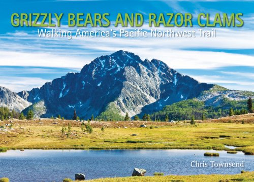 Grizzly Bears and Razor Clams: Walking America's Pacific Northwest Trail: Townsend, Chris