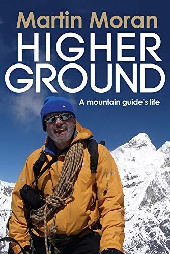 Higher Ground: A Mountain Guide's Life: Martin Moran