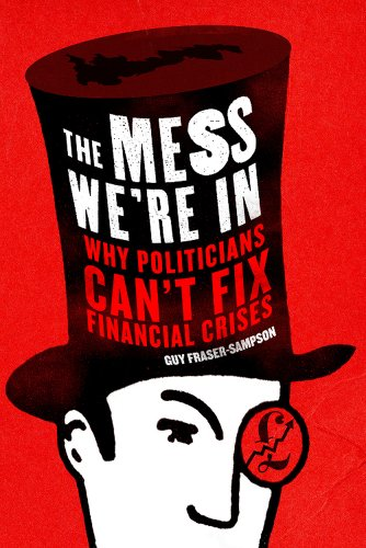 9781908739063: The Mess We're In: Why Politicians Can't Fix Financial Crises