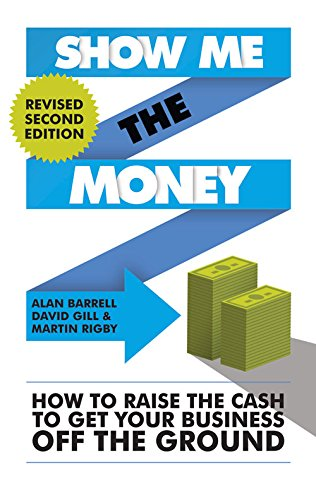 Show Me the Money: How to Raise the Cash to Get Your Business Off the Ground (9781908739100) by Alan Barrell; David Gill; Martin Rigby